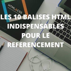 Voici les 10 balises HTML à utiliser pour votre référencement.